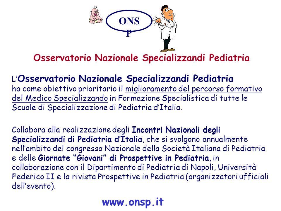 Osservatorio Nazionale Specializzandi Pediatria L Osservatorio Nazionale Specializzandi Pediatria ha come obiettivo prioritario il miglioramento del p
