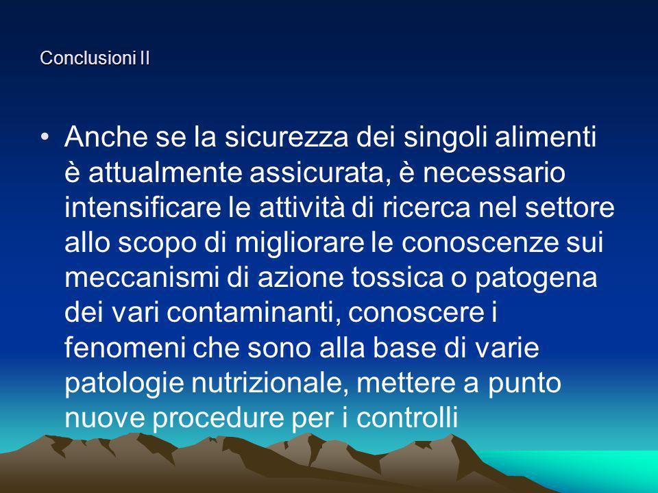 Conclusioni II Anche se la sicurezza dei singoli alimenti è attualmente assicurata, è necessario intensificare le attività di ricerca nel settore allo