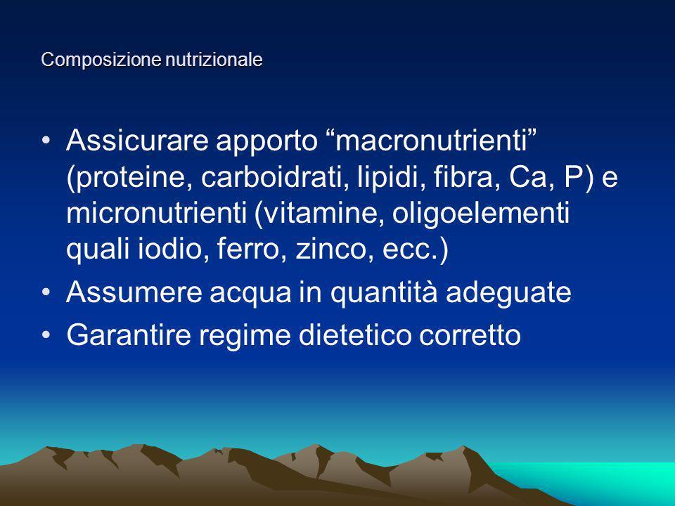 Composizione nutrizionale Assicurare apporto macronutrienti (proteine, carboidrati, lipidi, fibra, Ca, P) e micronutrienti (vitamine, oligoelementi qu