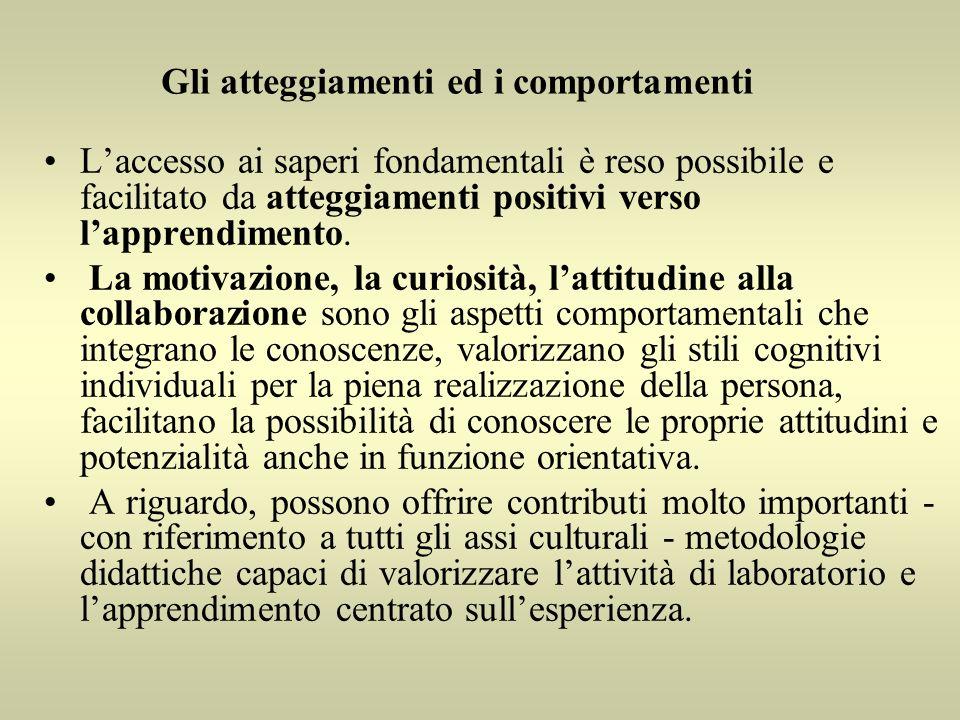 Gli atteggiamenti ed i comportamenti Laccesso ai saperi fondamentali è reso possibile e facilitato da atteggiamenti positivi verso lapprendimento.