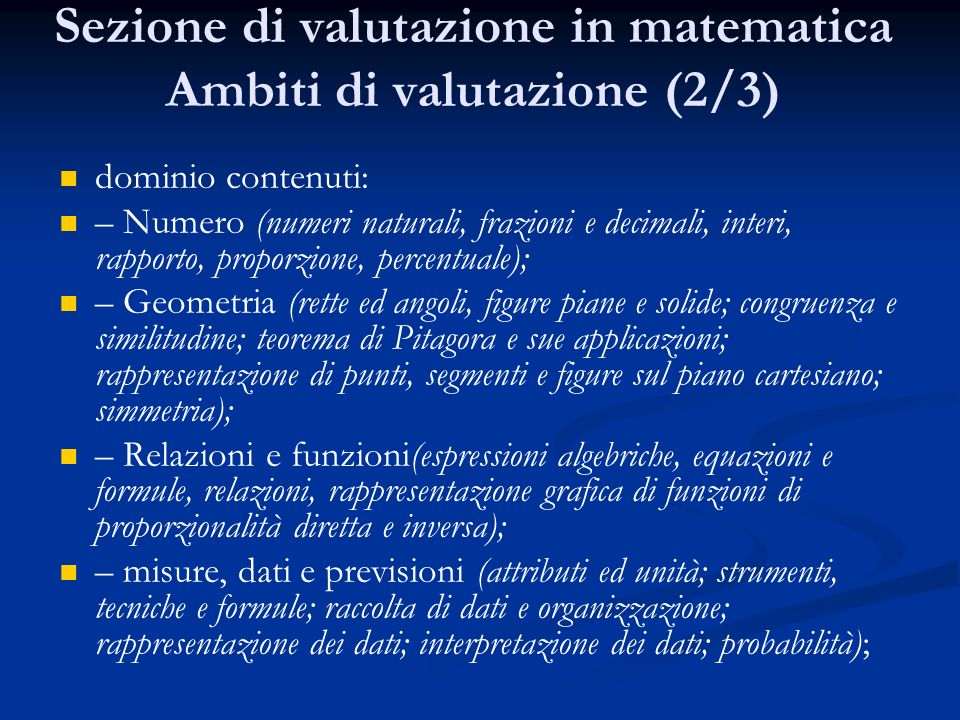 Sezione di valutazione in matematica Ambiti di valutazione (2/3) dominio contenuti: – Numero (numeri naturali, frazioni e decimali, interi, rapporto,
