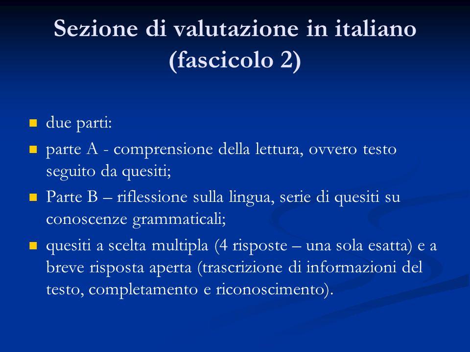 Sezione di valutazione in italiano (fascicolo 2) due parti: parte A - comprensione della lettura, ovvero testo seguito da quesiti; Parte B – riflessio