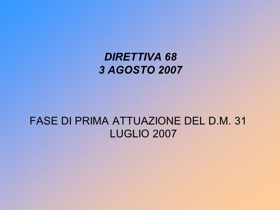 DIRETTIVA 68 3 AGOSTO 2007 FASE DI PRIMA ATTUAZIONE DEL D.M. 31 LUGLIO 2007