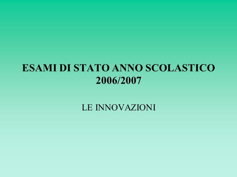 ESAMI DI STATO ANNO SCOLASTICO 2006/2007 LE INNOVAZIONI