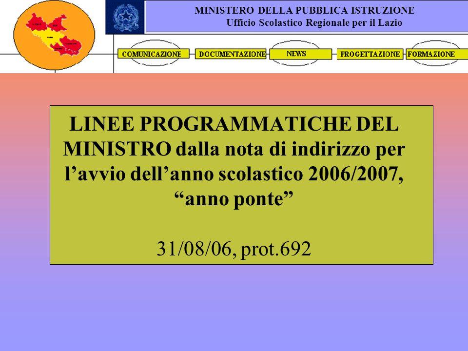 LINEE PROGRAMMATICHE DEL MINISTRO dalla nota di indirizzo per lavvio dellanno scolastico 2006/2007, anno ponte 31/08/06, prot.692 MINISTERO DELLA PUBBLICA ISTRUZIONE Ufficio Scolastico Regionale per il Lazio