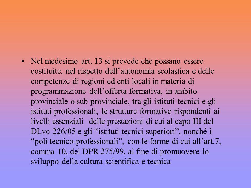 Nel medesimo art. 13 si prevede che possano essere costituite, nel rispetto dellautonomia scolastica e delle competenze di regioni ed enti locali in m