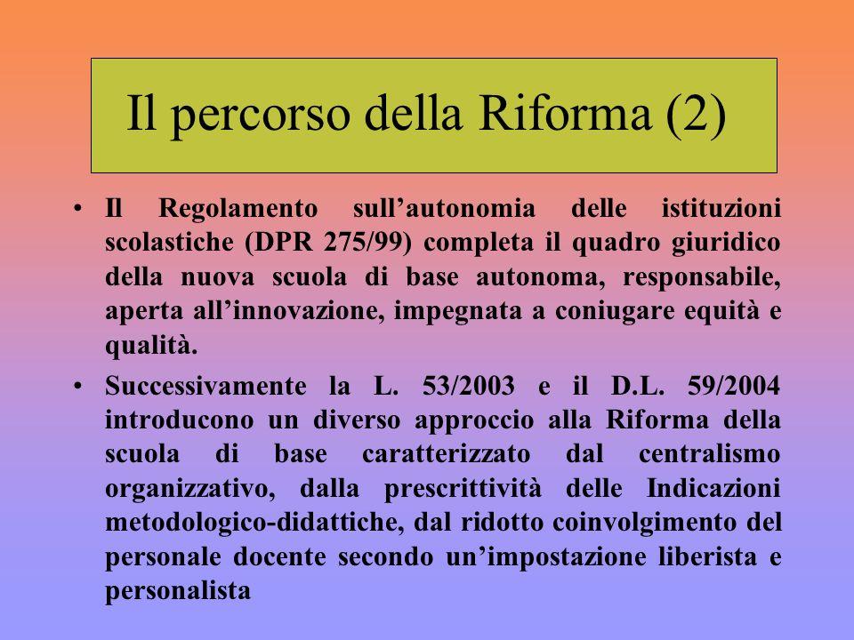 Il percorso della Riforma (2) Il Regolamento sullautonomia delle istituzioni scolastiche (DPR 275/99) completa il quadro giuridico della nuova scuola di base autonoma, responsabile, aperta allinnovazione, impegnata a coniugare equità e qualità.