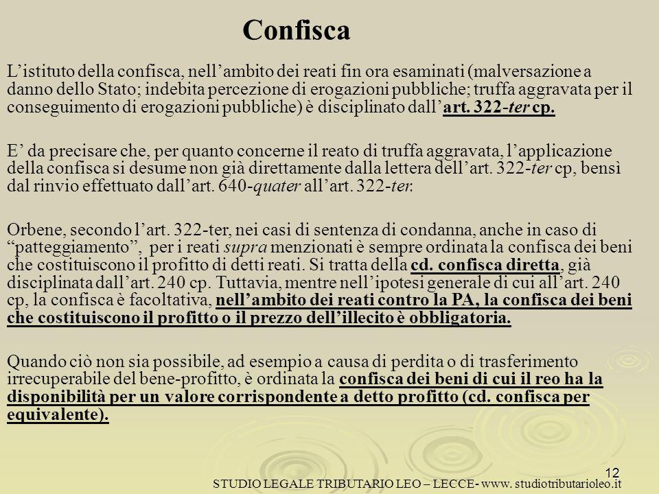 Confisca Listituto della confisca, nellambito dei reati fin ora esaminati (malversazione a danno dello Stato; indebita percezione di erogazioni pubbliche; truffa aggravata per il conseguimento di erogazioni pubbliche) è disciplinato dallart.