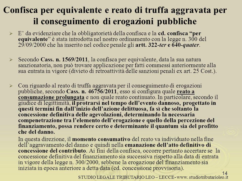 Confisca per equivalente e reato di truffa aggravata per il conseguimento di erogazioni pubbliche E da evidenziare che la obbligatorietà della confisca e la cd.