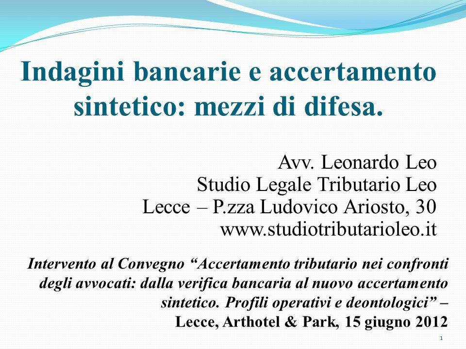 Indagini bancarie e accertamento sintetico: mezzi di difesa. Avv. Leonardo Leo Studio Legale Tributario Leo Lecce – P.zza Ludovico Ariosto, 30 www.stu