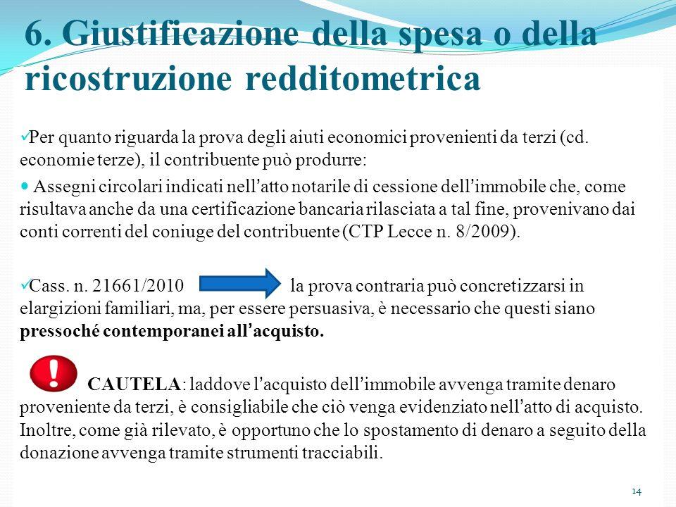 Per quanto riguarda la prova degli aiuti economici provenienti da terzi (cd. economie terze), il contribuente può produrre: Assegni circolari indicati