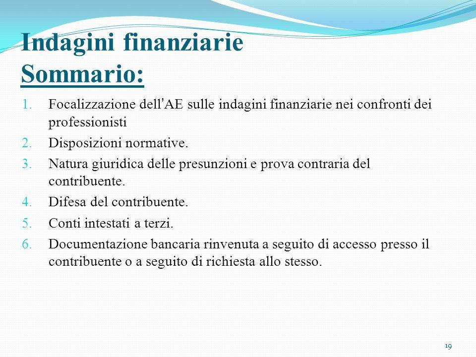 Indagini finanziarie Sommario: 1. Focalizzazione dellAE sulle indagini finanziarie nei confronti dei professionisti 2. Disposizioni normative. 3. Natu