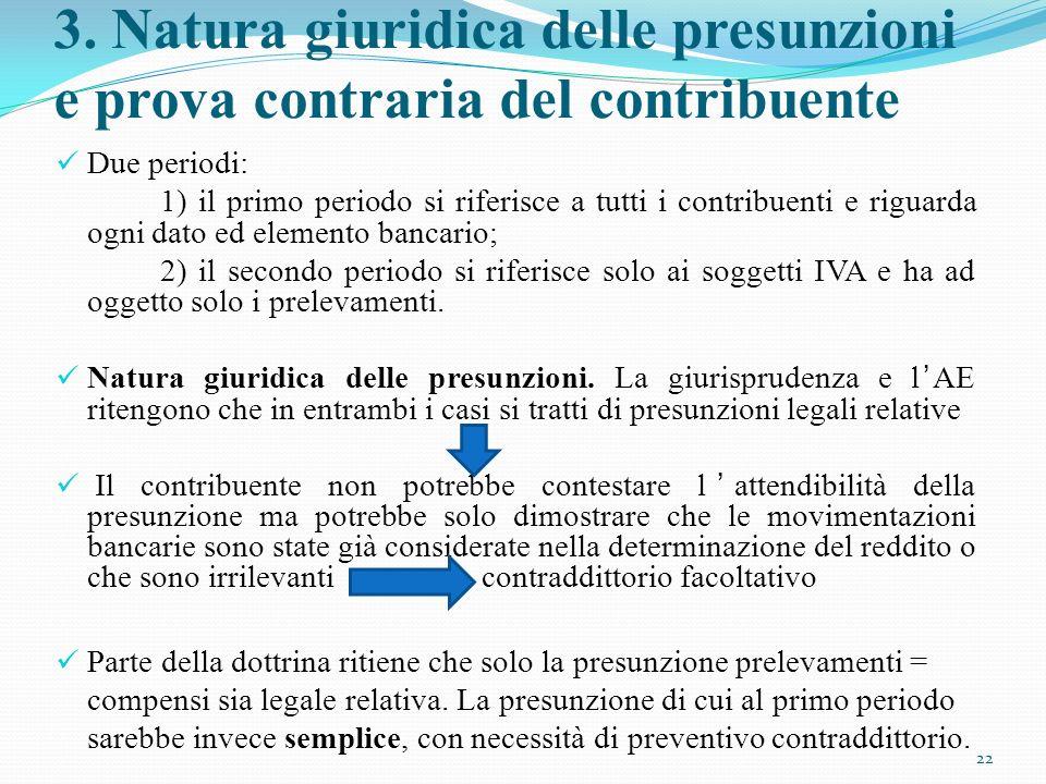 3. Natura giuridica delle presunzioni e prova contraria del contribuente Due periodi: 1) il primo periodo si riferisce a tutti i contribuenti e riguar