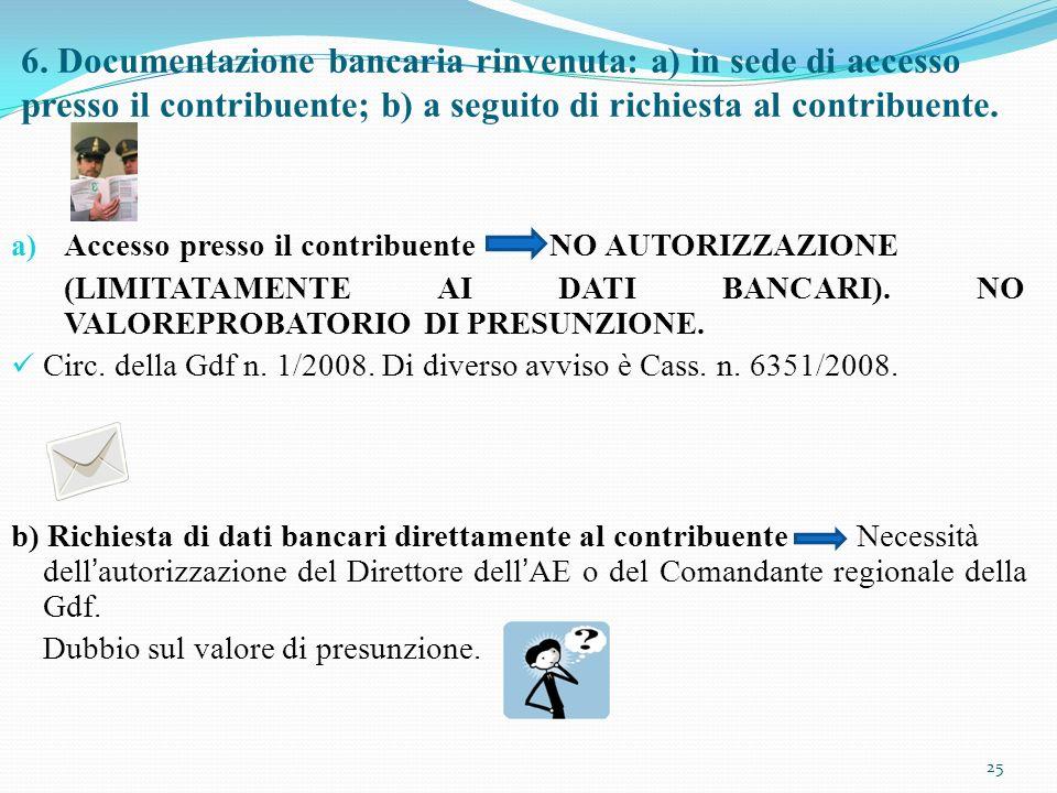 6. Documentazione bancaria rinvenuta: a) in sede di accesso presso il contribuente; b) a seguito di richiesta al contribuente. a) Accesso presso il co