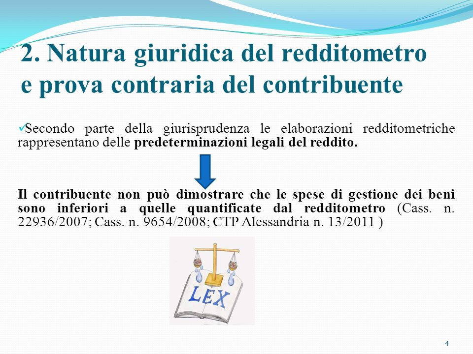 Secondo parte della giurisprudenza le elaborazioni redditometriche rappresentano delle predeterminazioni legali del reddito. Il contribuente non può d