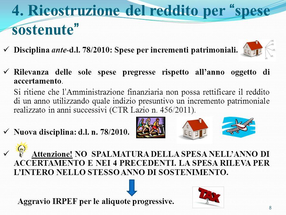 4. Ricostruzione del reddito per spese sostenute Disciplina ante-d.l. 78/2010: Spese per incrementi patrimoniali. Rilevanza delle sole spese pregresse