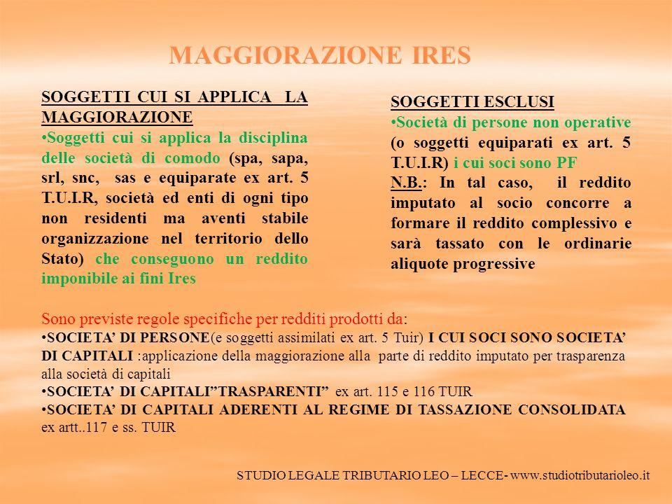 MODALITA DI CALCOLO DELLA MAGGIORAZIONE IRES ESEMPIO Reddito minimo superiore a reddito complessivo Società Gamma S.r.l.: - periodo di imposta 2012; - test di operatività NON superato Reddito complessivo: Euro 100.000 Reddito minimo: Euro 150.000 Reddito imponibile: Euro 150.000 Determinazione dellIRES: Euro 150.000 (reddito imponibile) * 38% (27,5% IRES ordinaria + 10.5% maggiorazione) = Euro 45.000 ESEMPIO Reddito minimo inferiore a quello complessivo Società Gamma S.r.l.: - periodo di imposta 2012; - test di operatività NON superato Reddito complessivo: Euro 100.000 Reddito minimo: Euro 80.000 Reddito imponibile (art.
