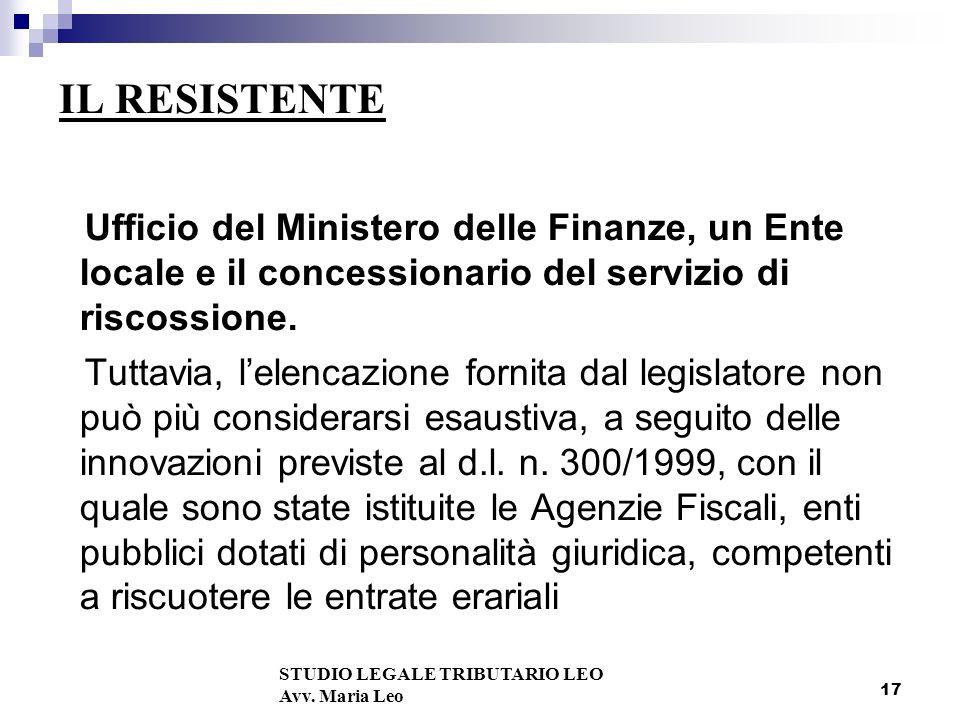 17 IL RESISTENTE Ufficio del Ministero delle Finanze, un Ente locale e il concessionario del servizio di riscossione.