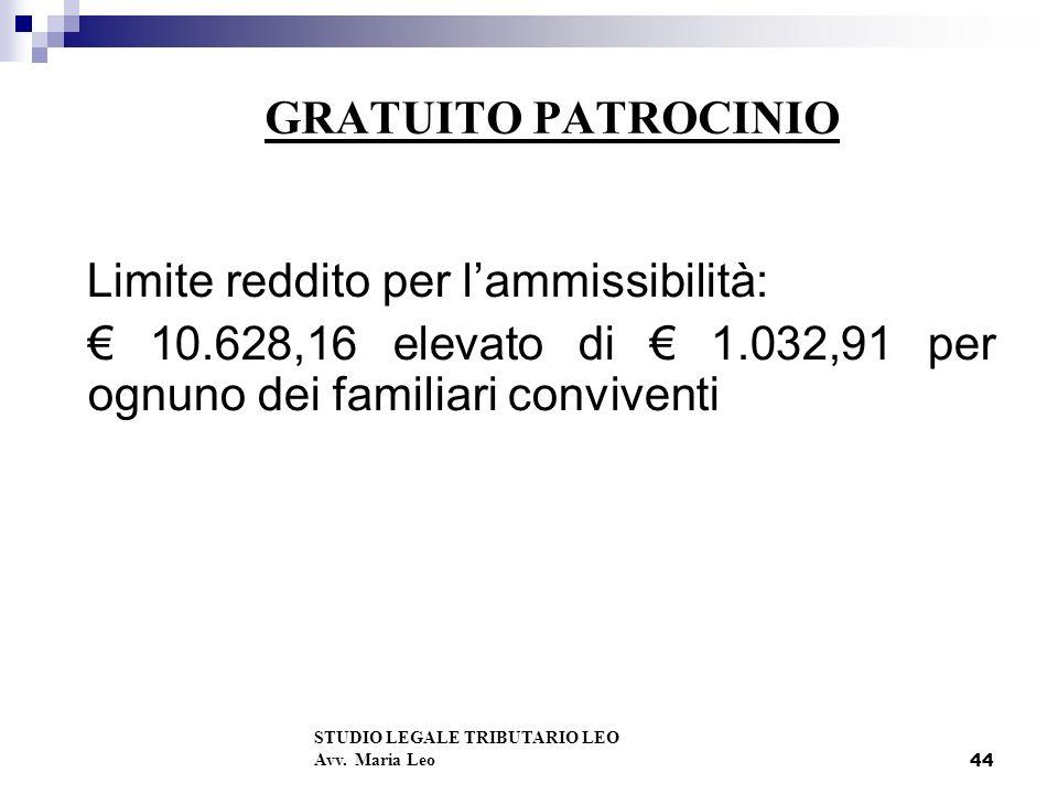 44 GRATUITO PATROCINIO Limite reddito per lammissibilità: 10.628,16 elevato di 1.032,91 per ognuno dei familiari conviventi STUDIO LEGALE TRIBUTARIO LEO Avv.