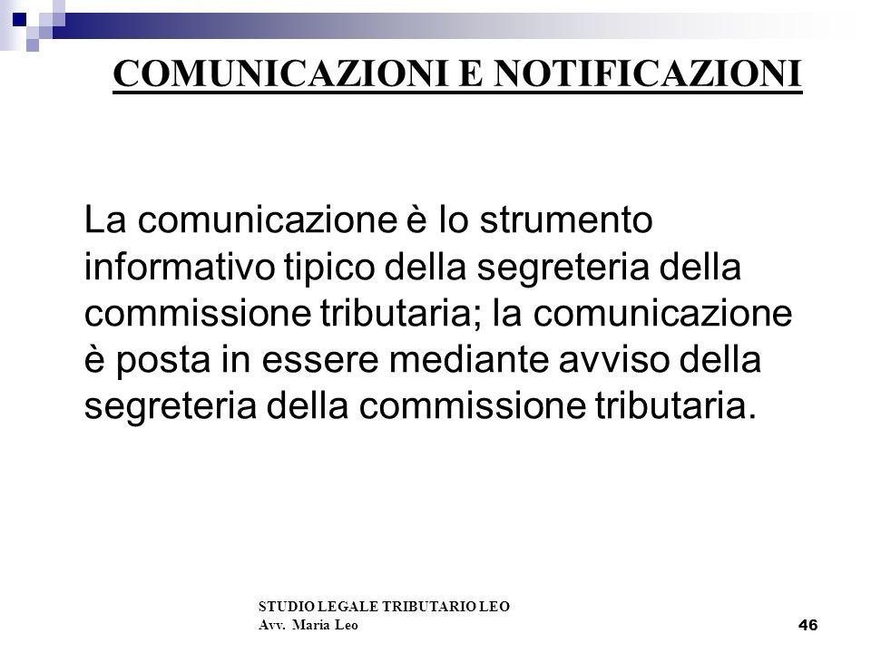 46 COMUNICAZIONI E NOTIFICAZIONI La comunicazione è lo strumento informativo tipico della segreteria della commissione tributaria; la comunicazione è posta in essere mediante avviso della segreteria della commissione tributaria.
