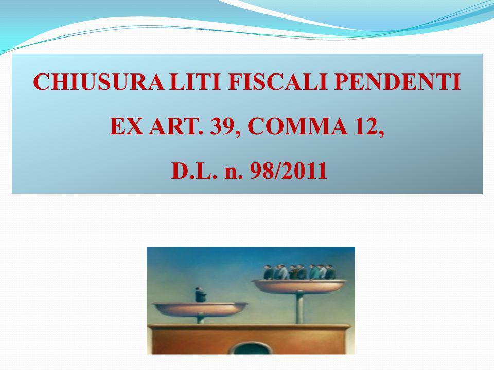 CHIUSURA LITI FISCALI PENDENTI EX ART. 39, COMMA 12, D.L. n. 98/2011