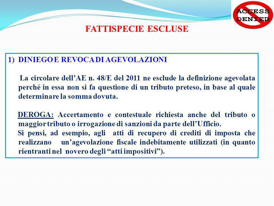 FATTISPECIE ESCLUSE 1)DINIEGO E REVOCA DI AGEVOLAZIONI La circolare dellAE n. 48/E del 2011 ne esclude la definizione agevolata perché in essa non si
