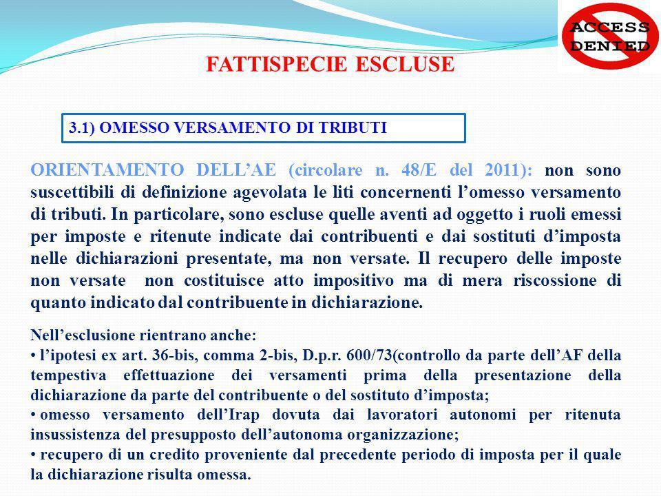 FATTISPECIE ESCLUSE 3.1) OMESSO VERSAMENTO DI TRIBUTI ORIENTAMENTO DELLAE (circolare n. 48/E del 2011): non sono suscettibili di definizione agevolata