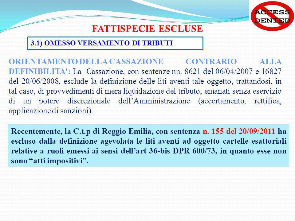 FATTISPECIE ESCLUSE 3.1) OMESSO VERSAMENTO DI TRIBUTI ORIENTAMENTO DELLA CASSAZIONE CONTRARIO ALLA DEFINIBILITA: La Cassazione, con sentenze nn. 8621