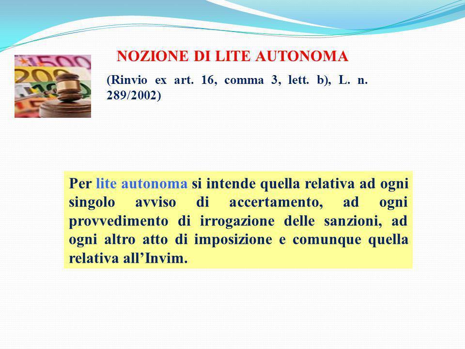 NOZIONE DI LITE AUTONOMA (Rinvio ex art. 16, comma 3, lett. b), L. n. 289/2002) Per lite autonoma si intende quella relativa ad ogni singolo avviso di