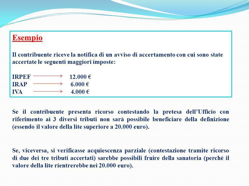 Esempio Il contribuente riceve la notifica di un avviso di accertamento con cui sono state accertate le seguenti maggiori imposte: IRPEF 12.000 IRAP 6