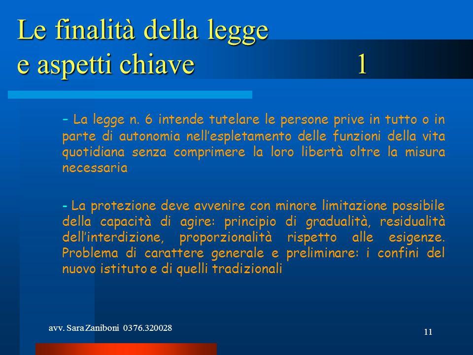 avv. Sara Zaniboni 0376.320028 11 Le finalità della legge e aspetti chiave 1 - La legge n. 6 intende tutelare le persone prive in tutto o in parte di