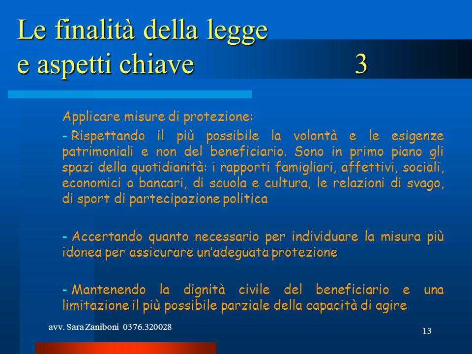 avv. Sara Zaniboni 0376.320028 13 Le finalità della legge e aspetti chiave 3 Applicare misure di protezione: - Rispettando il più possibile la volontà