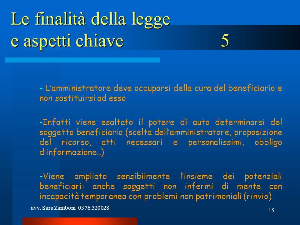 avv. Sara Zaniboni 0376.320028 15 Le finalità della legge e aspetti chiave5 - Lamministratore deve occuparsi della cura del beneficiario e non sostitu