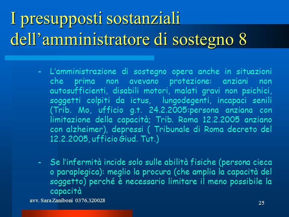 avv. Sara Zaniboni 0376.320028 25 I presupposti sostanziali dellamministratore di sostegno 8 -Lamministrazione di sostegno opera anche in situazioni c