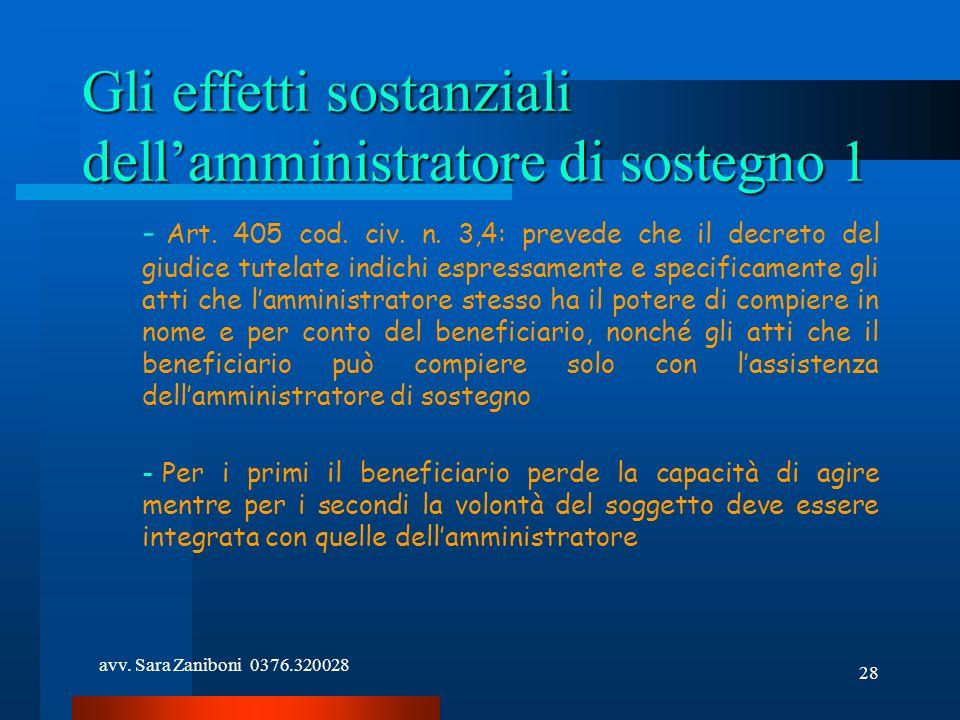 avv. Sara Zaniboni 0376.320028 28 Gli effetti sostanziali dellamministratore di sostegno 1 - Art. 405 cod. civ. n. 3,4: prevede che il decreto del giu