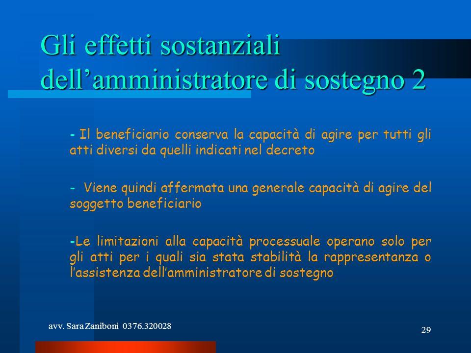 avv. Sara Zaniboni 0376.320028 29 Gli effetti sostanziali dellamministratore di sostegno 2 - Il beneficiario conserva la capacità di agire per tutti g
