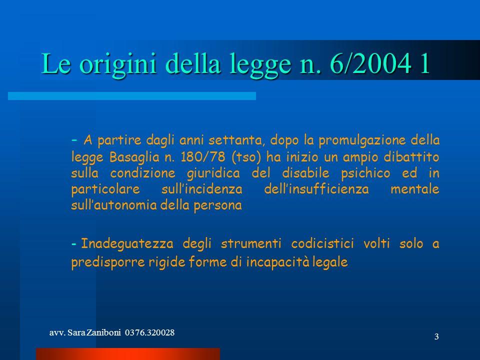 avv. Sara Zaniboni 0376.320028 3 Le origini della legge n. 6/2004 1 - A partire dagli anni settanta, dopo la promulgazione della legge Basaglia n. 180