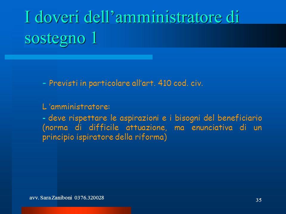 avv. Sara Zaniboni 0376.320028 35 I doveri dellamministratore di sostegno 1 - Previsti in particolare allart. 410 cod. civ. L amministratore: - deve r