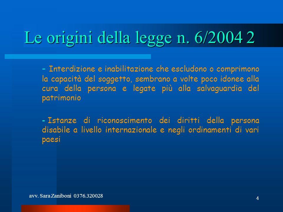 avv. Sara Zaniboni 0376.320028 4 Le origini della legge n. 6/2004 2 - Interdizione e inabilitazione che escludono o comprimono la capacità del soggett