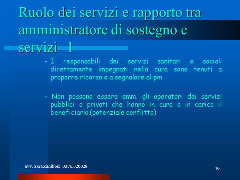 avv. Sara Zaniboni 0376.320028 40 Ruolo dei servizi e rapporto tra amministratore di sostegno e servizi1 -I responsabili dei servizi sanitari e social