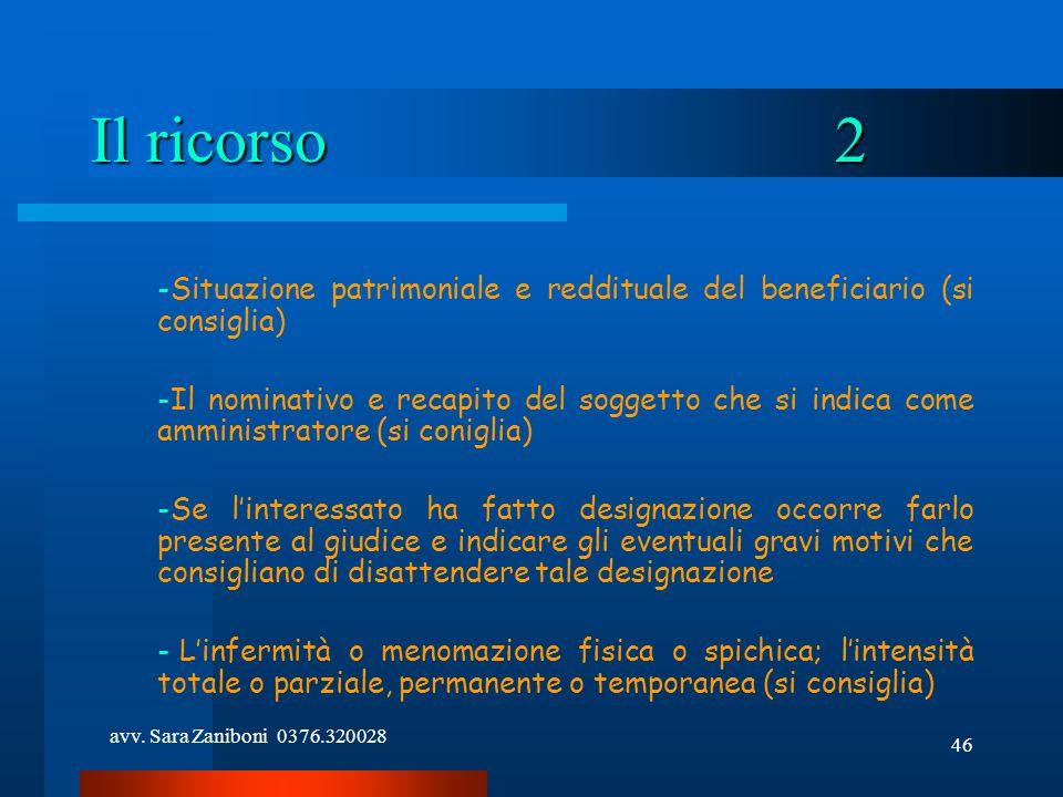 avv. Sara Zaniboni 0376.320028 46 Il ricorso2 -Situazione patrimoniale e reddituale del beneficiario (si consiglia) -Il nominativo e recapito del sogg