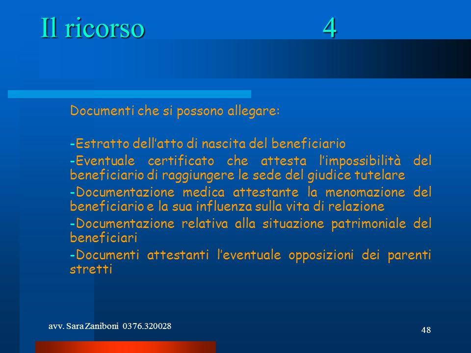 avv. Sara Zaniboni 0376.320028 48 Il ricorso4 Documenti che si possono allegare: -Estratto dellatto di nascita del beneficiario -Eventuale certificato