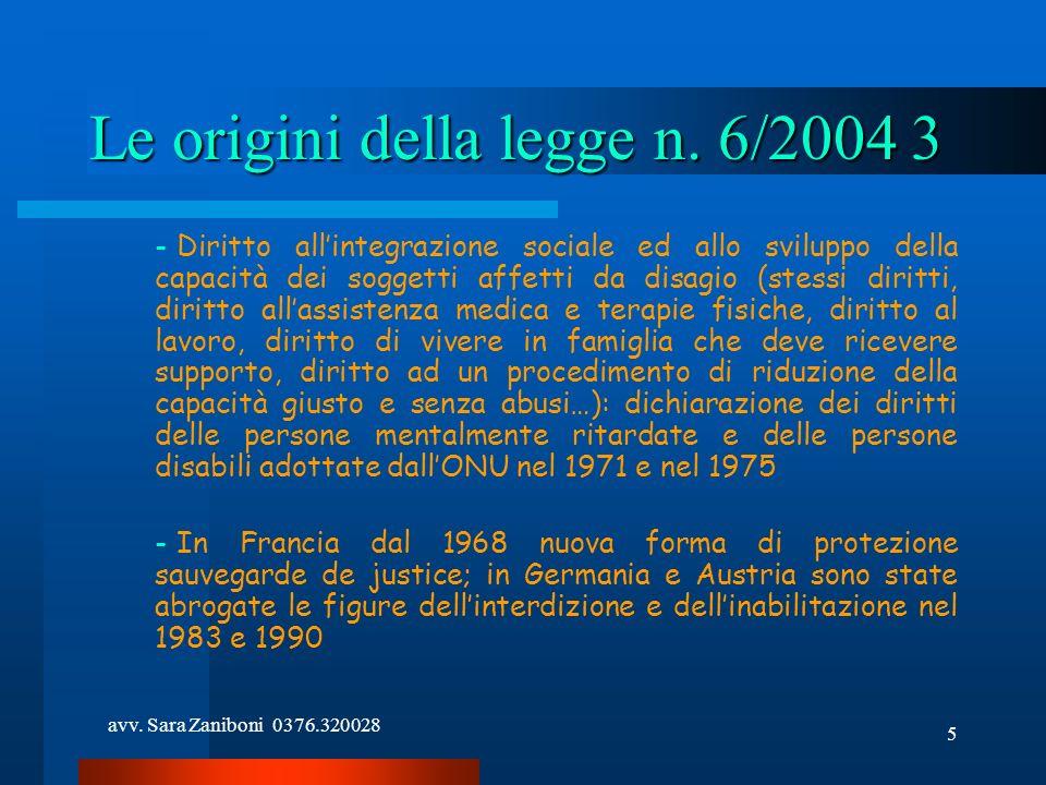 avv. Sara Zaniboni 0376.320028 5 Le origini della legge n. 6/2004 3 - Diritto allintegrazione sociale ed allo sviluppo della capacità dei soggetti aff