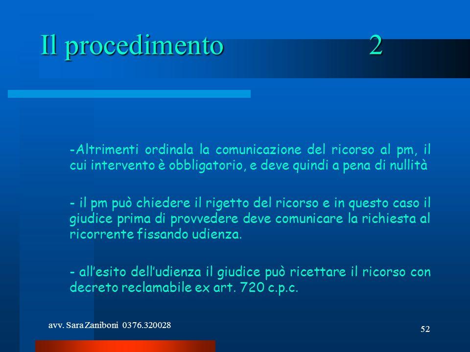 avv. Sara Zaniboni 0376.320028 52 Il procedimento2 -Altrimenti ordinala la comunicazione del ricorso al pm, il cui intervento è obbligatorio, e deve q