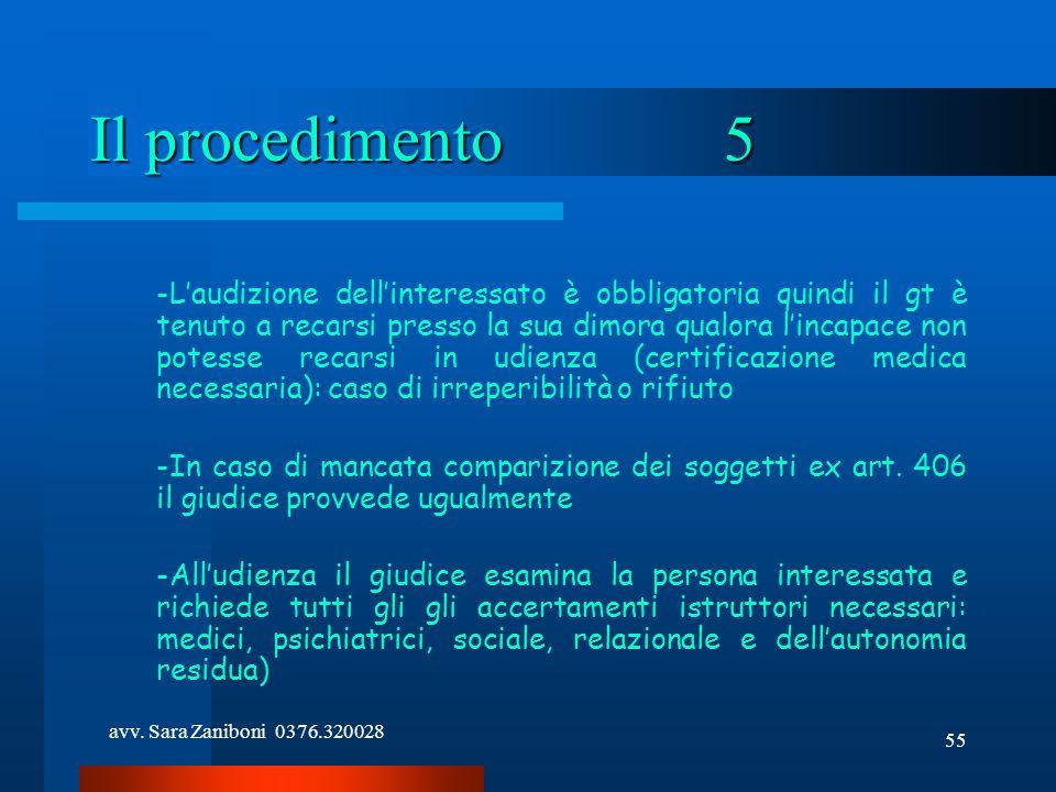 avv. Sara Zaniboni 0376.320028 55 Il procedimento5 -Laudizione dellinteressato è obbligatoria quindi il gt è tenuto a recarsi presso la sua dimora qua