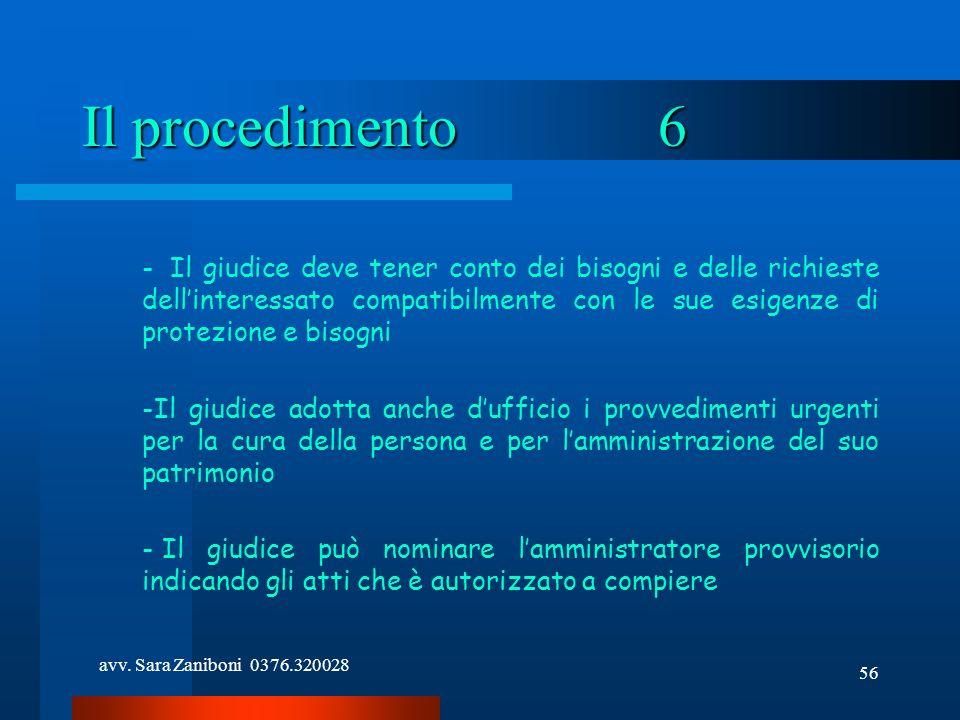 avv. Sara Zaniboni 0376.320028 56 Il procedimento6 - Il giudice deve tener conto dei bisogni e delle richieste dellinteressato compatibilmente con le