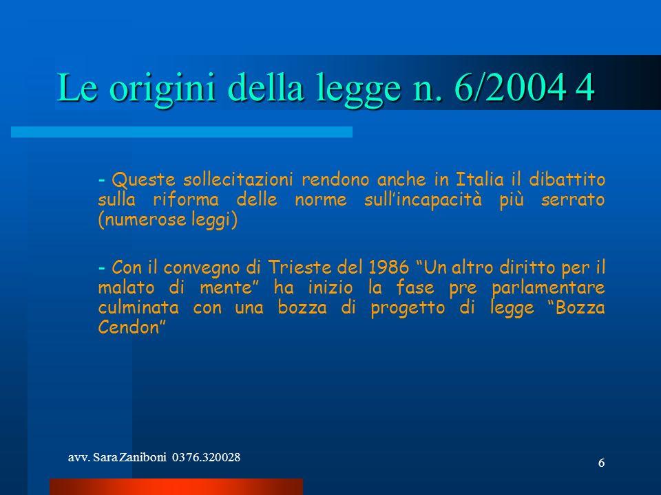 avv. Sara Zaniboni 0376.320028 6 Le origini della legge n. 6/2004 4 - Queste sollecitazioni rendono anche in Italia il dibattito sulla riforma delle n