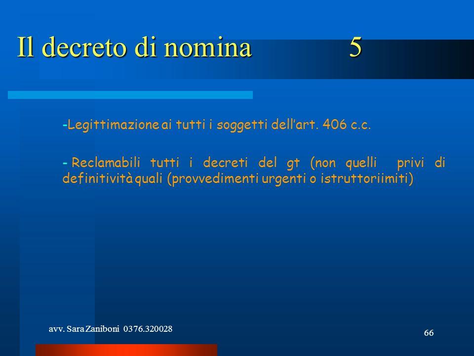 avv. Sara Zaniboni 0376.320028 66 Il decreto di nomina5 -Legittimazione ai tutti i soggetti dellart. 406 c.c. - Reclamabili tutti i decreti del gt (no