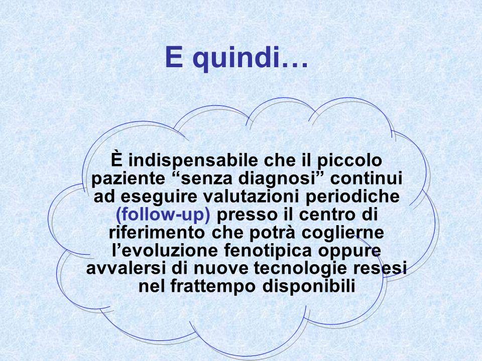 E quindi… È indispensabile che il piccolo paziente senza diagnosi continui ad eseguire valutazioni periodiche (follow-up) presso il centro di riferime