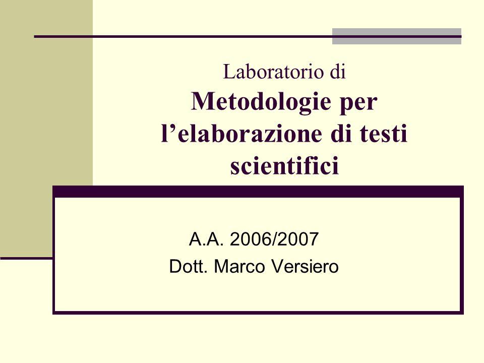 Laboratorio di Metodologie per lelaborazione di testi scientifici A.A. 2006/2007 Dott. Marco Versiero